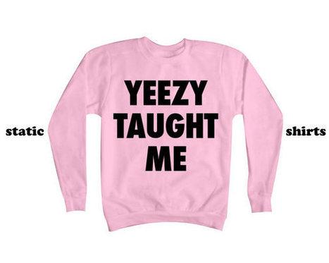 Yeezy Taught Me Sweatshirt | Kanye West Sweater | Yeezus Music Clothing | New T-Shirt | Scoop.it