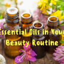 9 Uses of Essential Oils in Your Beauty Routine | Home improvement | Scoop.it