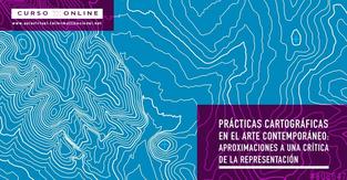 Prácticas cartográficas en el arte contemporáneo: Aproximaciones a una crítica de la representación