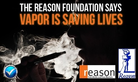 Reason Foundation Think Tank Says Vaping Saves Lives   E Cig - Electronic Cigarette News   Scoop.it