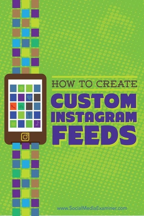 How to Create Custom Instagram Feeds : | Mastering Facebook, Google+, Twitter | Scoop.it