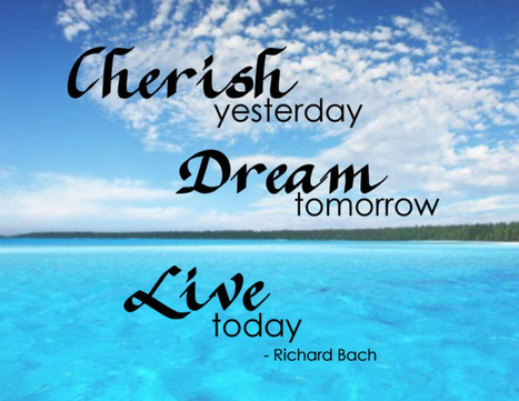 Cherish Yesterday But Remember to Live Today | The Best Quotes of All Time | Scoop.it