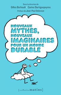 Nouveaux mythes, nouveaux imaginaires pour un monde durable - Gilles Berhault, Carine Dartiguepeyrou (Eds) - Éditions Les petits matins | Parution d'ouvrages | Scoop.it