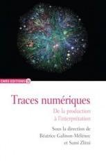 CNRS Editions - Traces numériques - Sous la direction de Béatrice Galinon-Mélénec et Sami Zlitni | Open data Elico | Scoop.it