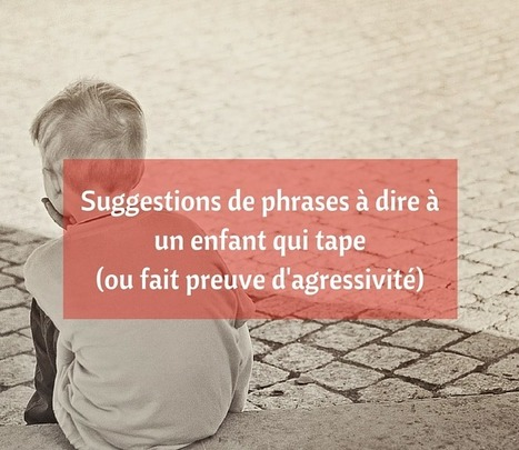Suggestions de phrases à dire à un enfant qui tape (ou fait preuve d'agressivité) | Parent Autrement à Tahiti | Scoop.it