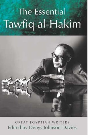 """The Essential Tawfiq al-Hakim"", edited by Denys Johnson-Davies 