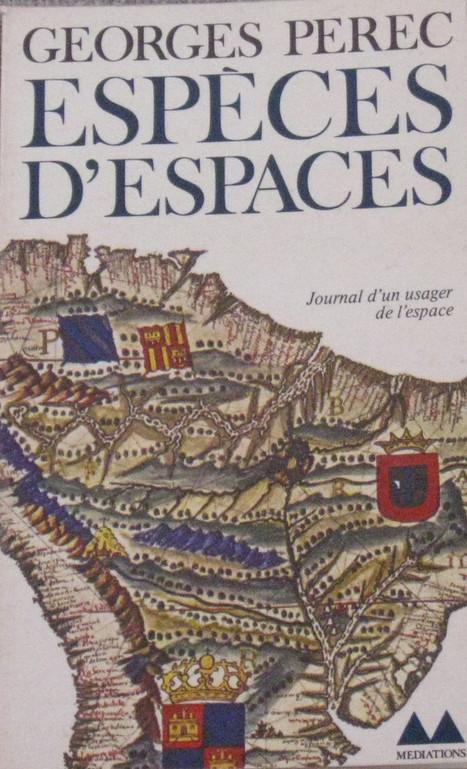 Georges Perec: Species of Spaces and Other Pieces (1974–) [FR, DE, EN, ES, GR, CR, RU] — Monoskop Log | space | Scoop.it