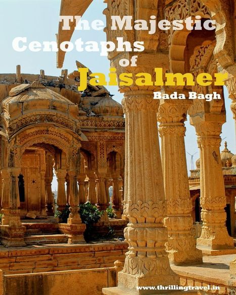 The Royal Cenotaphs of Bada Bagh, Jaisalmer - Thrilling Travel | Travel India | Scoop.it
