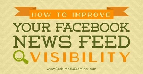 How to Improve Your Facebook News Feed Visibility | | Social Media | Scoop.it
