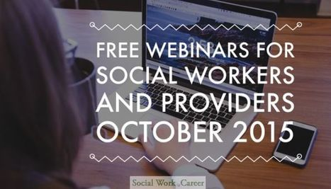 Free Webinars for Social Workers and Providers, Oct. 2015 | SSW Professional Development and Learning | Scoop.it