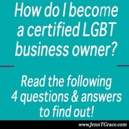 How do I become a certified LGBT business owner? - Jenn T. Grace, the Professional Lesbian | LGBT Business Community | Scoop.it