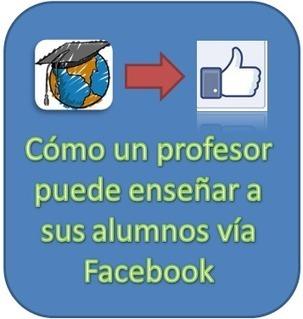Cómo un profesor puede enseñar a sus alumnos vía Facebook.- | Educación, pedagogía, TIC y mas.- | Scoop.it