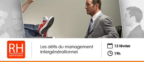 événement RH le 13/02 - Les défis du management intergénérationnel | formation et innovation, le blog de Nextformation - Trouvez votre formation sur www.nextformation.com | Scoop.it