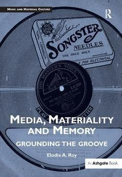 Media, Materiality and Memory: Grounding the Groove - Elodie A. Roy | Routledge | Hauntology | Scoop.it