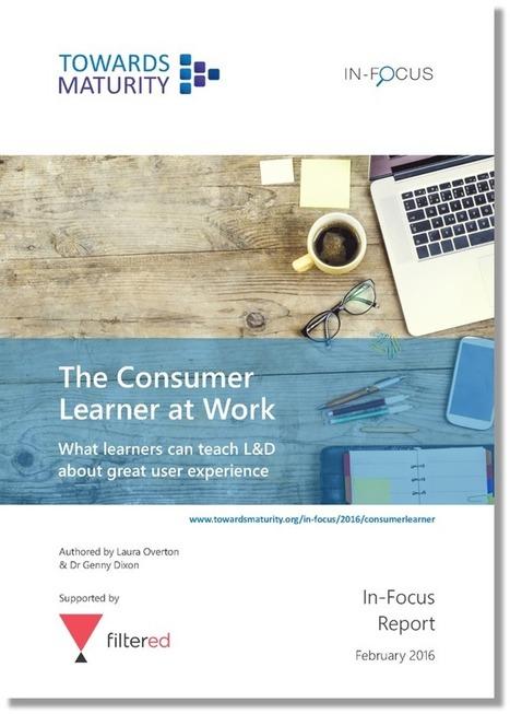 Towards Maturity - In-Focus: The Consumer Learner at Work (2016)   Fundstücke zu Themen im Bildungsmanagement   Scoop.it