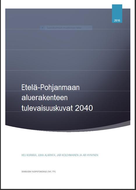 Etelä-Pohjanmaan aluerakenteen tulevaisuuskuvat 2040 | E-P:n alue | Scoop.it