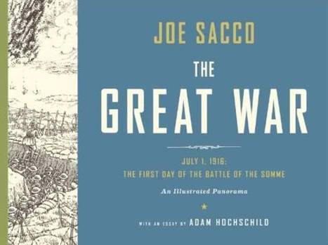 Exclusive: Joe Sacco's The Great War, documentary on the creation of an extraordinary graphichistory | Books, Photo, Video and Film | Scoop.it