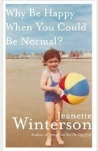 Why Be Happy When You Could Be Normal? by Jeanette Winterson | Creative Nonfiction : best titles for teens | Scoop.it