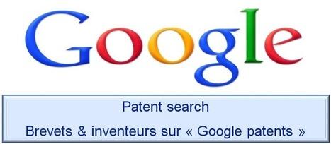 Google patents - Brevets et inventeurs aux USA et en Europe | Brevets, inventions et inventeurs | Scoop.it