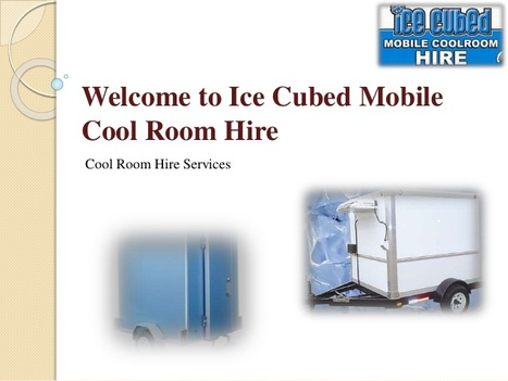 Ice Cubed Mobile Cool Room Hir | Ice Cubed Mobile Cool Room Hire | Scoop.it