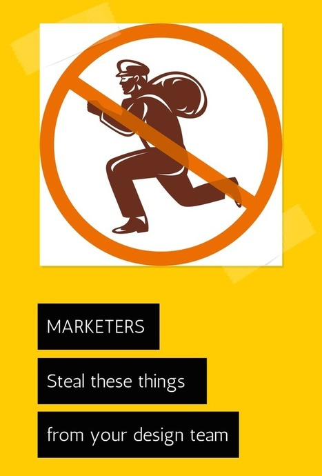 Marketers: Steal These Things From Your Design Team | For The Love Of Content | Scoop.it