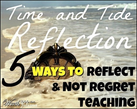5 Ways to Reflect, & Not Regret, Teaching! | Daring Ed Tech | Scoop.it