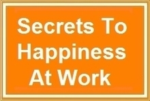 4 Secrets To Being Happy At Work | Harmonious and Balanced Workplace | Scoop.it