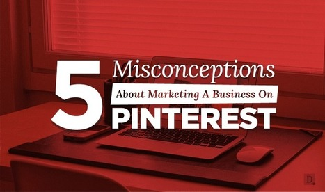 5 Misconceptions About Marketing a Business on Pinterest - #socialmedia | The Perfect Storm Team | Scoop.it