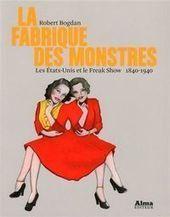 La Fabrique des monstres, par Robert Bogdan: bêtes humaines | L'Express | Kiosque du monde : A la une | Scoop.it