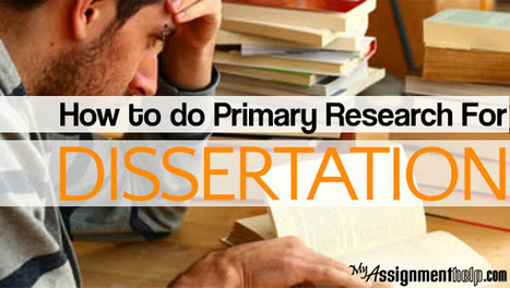 How to Do Primary Research for Dissertation | Dissertation writing help | Scoop.it