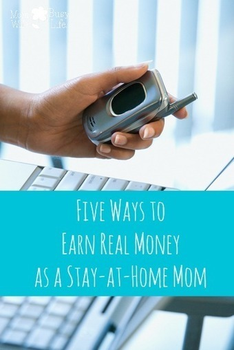 Five Ways to Earn Real Money as a Stay-at-Home Mom - Mom. Wife. Busy Life. | Home Business | Scoop.it