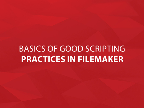 Basics of Good Scripting Practices in FileMaker | FileMaker News | Scoop.it