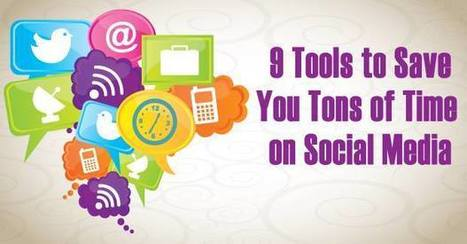 9 Social Media Tools to Save You Tons of Time | Social Media Specialist JLS | Scoop.it