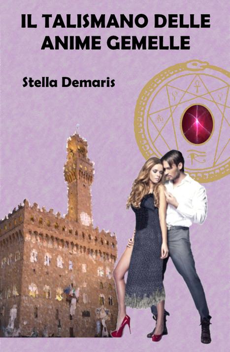 """Stella Demaris - Opere   Stella Demaris, """"Il Talismano delle Anime Gemelle"""", fantasy-thriller, e-book e libro cartaceo   Scoop.it"""