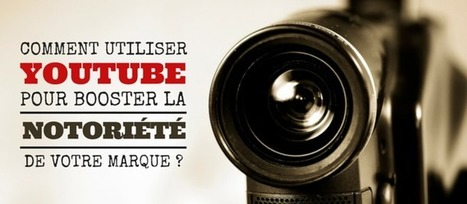 Comment utiliser Youtube pour booster la notoriété de votre marque ? | Best of des Médias Sociaux | Scoop.it