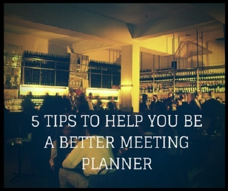 5 Tips to Help You Be a Better Meeting Planner | Events Management | Scoop.it