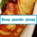 RESEP PANCAKE PISANG SPESIAL - RESEP MASAKAN | Resep Masakan | Scoop.it