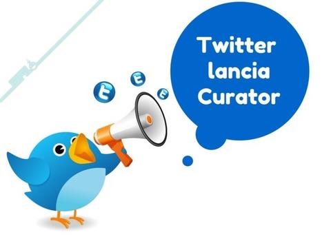 Twitter lancia Curator, il competitor di Storify | SocialMediaLife | Scoop.it