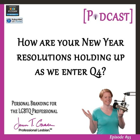 #93 – How Are Your New Year's Resolutions Holding Up As We Enter Q4? - Jenn T. Grace | Gay Business & Marketing | Scoop.it
