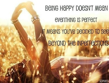 Being Happy Is Not About Perfection | The Best Quotes of All Time | Scoop.it