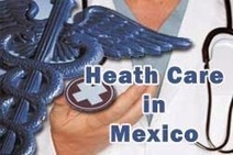 Healthcare in Mexico: What Would You Like Me to Write About? | Medical Tourism News | Scoop.it