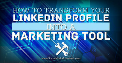 How to Transform Your LinkedIn Profile Into a Marketing Tool | Social Media and Marketing | Scoop.it