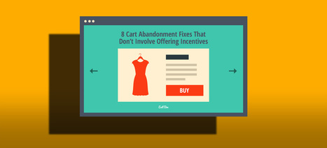8 Cart Abandonment Fixes That Don't Involve Offering Incentives | CRO + Marketing | Scoop.it