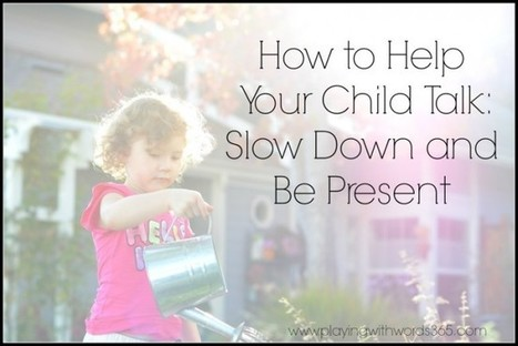 How to Help Your Child Talk: Slow Down and Be Present | Speech-Language Pathology | Scoop.it