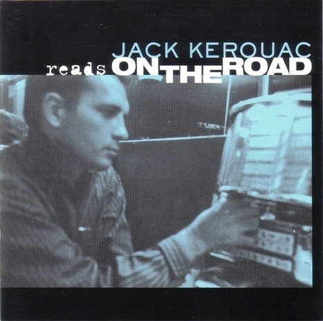 Jack Kerouac Reads from On the Road  (1959) | Wisdom 1.0 | Scoop.it