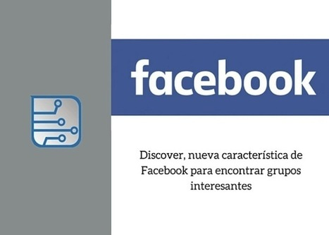 Facebook prueba Discover, para ayudarnos a descubrir grupos interesantes | Marketing en la Ola Digital | Scoop.it