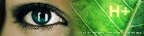 Présentation de l'Association Française Transhumaniste | Post-Sapiens, les êtres technologiques | Scoop.it