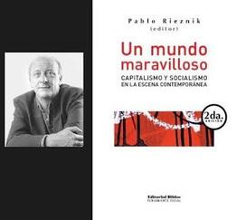 Un mundo maravilloso (2009), libro de Pablo Rieznik | Historia Política y Social del Mundo Contemporáneo | Scoop.it