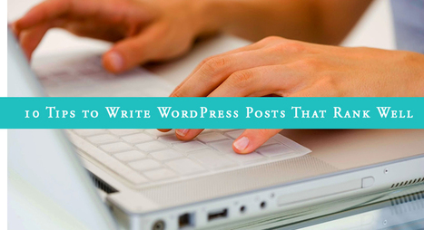 10 Tips to Write WordPress Posts That Rank Well | latesttutorial.com | Scoop.it