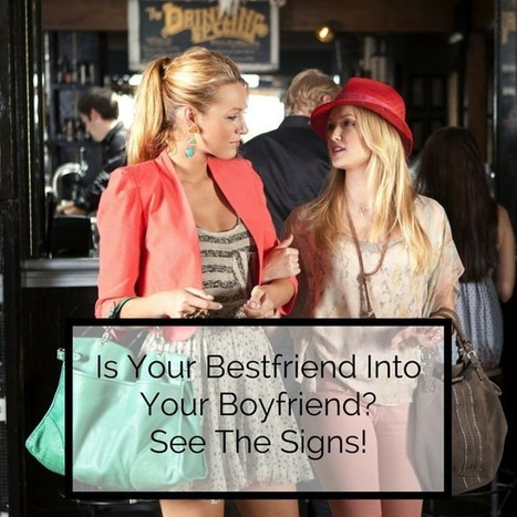 Is Your Bestfriend Into Your Boyfriend? See The Signs! - Love Life Journey | Love & Dating Advice | Scoop.it